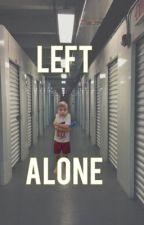Left Alone by fanficsofshaytards