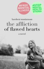 the affliction of flawed hearts | wattys 2016 by harshenixx