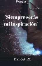 """""""siempre serás mi inspiración"""" by DalidethM"""