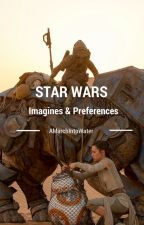 StarWars Imagines and Preferences - COMPLETED by AMarchIntoMayhem