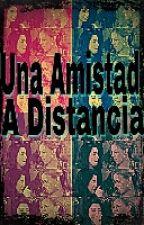 Una Amistad A Distancia(Laurinah) by CatalinaPailamilla