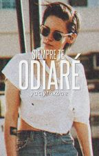Siempre te Odiaré *editada* by YacdeilyTorresLiu