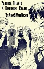 "Pandora Hearts x ""Disturbed"" Reader by AnnaSWadeBecket"