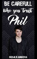 Be careful who you trust, Phil // phan by rosaliejunkova