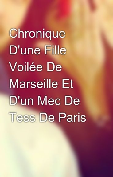 Chronique D'une Fille Voilée De Marseille Et D'un Mec De Tess De Paris
