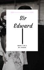 Sir Edward  #wattys2016 | book 1 of 2 bwwm by Hogoe_K