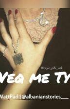 """Veq Me Ty (Nur Mit Dir)"" #Wattys2016 by albanianstories___"