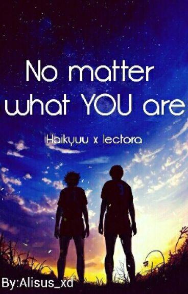 No matter what YOU are (HaikyuuXLectora)