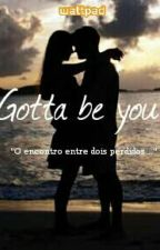 Gotta Be You by 1DFicByLuandJu