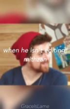 Mithzan X reader~When he isn't editing by GraceIsLame
