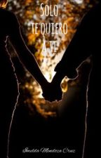 solo te quiero a ti by ImeldaMendozaCruz