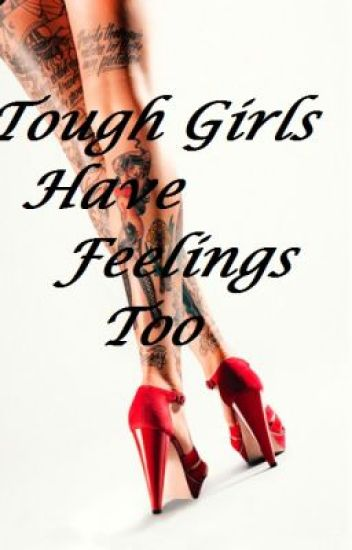 Tough Girls Have Feelings Too