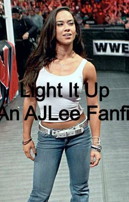 Light it up (An AJ Lee fanfic)