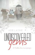 Undiscovered Gems [A Publicity Campaign] by Adelaine
