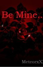 Be Mine...? by MeteorxXXx