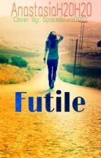 Futile by AnastasiaH2OH2O