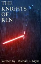 The Knights of Ren (Star Wars Episode VII: The Force Awakens FanFiction) by MichaelJKrym