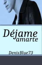 Déjame amarte by DenisBlue73