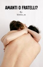 Amanti o fratelli? by kimisa_aa