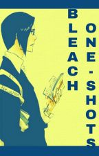 BLEACH Boys x Reader (One Shots) by blue_uchiha