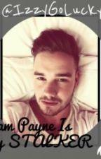 Liam Payne is my Stalker? (Liam Payne fanfic) by IzzyGoLucky