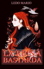 La Reina Bastarda [Completa] by JossyRdz