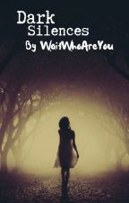 † Dark Silences † (An Emo Love Story) by WaitWhoAreYou