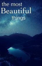 The Most Beautiful Things by AvyiiXoh