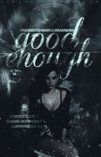 Good Enough (#Wattys2017) by TheMatchmakerMandM