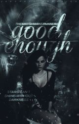 Good Enough (#Wattys2016) by TheMatchmakerMandM