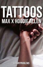 Tattoos -Hoodie Allen x MAX (Moodie)- by luxuryproblems