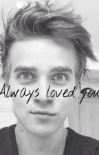 Always loved you by joesuggie13