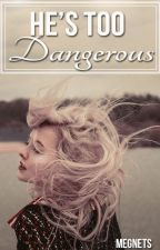He's Too Dangerous by Megnets
