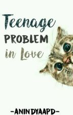 Teenage (Problem) in Love [SLOW UPDATE] by anindyaapd