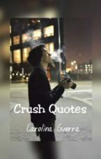 Crush Quotes by carodemy