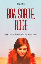 Boa Sorte, Rose by _englantine