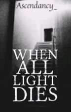 When All Light Dies by ascendancy_