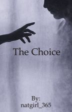 The Choice by natgirl_365