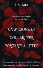 """Disponibile in Ebook """"UN MILIONE DI DOLLARI PER PORTARTI A LETTO"""" by myself2416"""