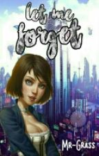 Let Me Forget by -LaMorgueDeGrass-