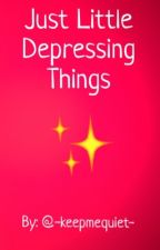 Just Little Depressing Things by -keepmequiet-