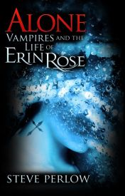 Alone (Vampires and the Life of Erin Rose Book 1) by steveperlow