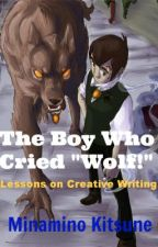 """The Boy Who Cried, """"Wolf!"""" (Lessons on Creative Writing) by KitsuneMinamino"""