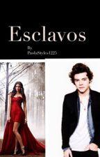 Esclavos (En Edición)  by PaolaStyles1225