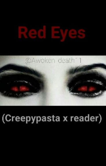 Red Eyes (Creepypasta x Reader) [#Watty's2016]