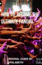 How To: Become the Ultimate Fangirl by palabeth