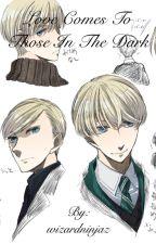 Love comes to those in the dark. (Draco Malfoy x reader X Harry Potter) by wizardninjaz