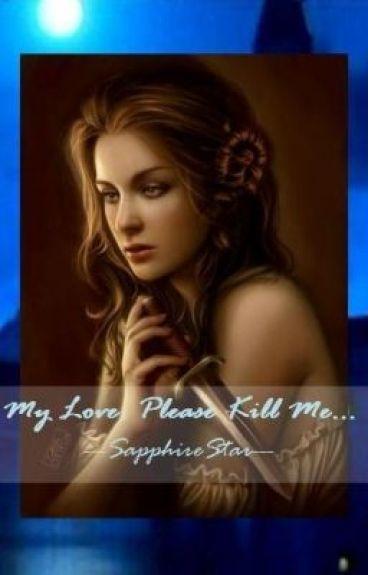 My Love, Please Kill Me
