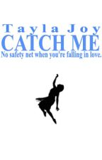 Catch Me (Sequel to Choices) by Tayla_Joy