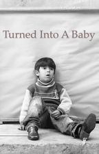 Turned Into A Baby! by Braydenw3